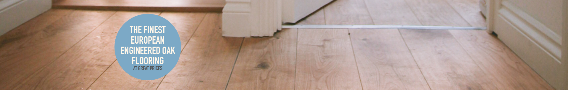 The finest European Engineered Oak flooring at great prices