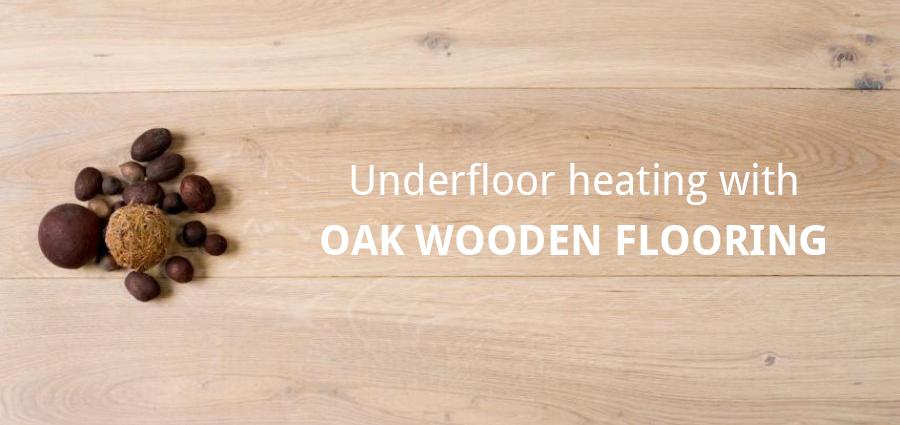 oak wooden flooring and underfloor heating